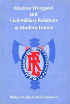 Maxime Weygand and Civil-Military Relations in Modern France