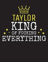 TAYLOR - King Of Fucking Everything