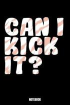 Can I Kick It? Notebook: Kickboxing Workout Log Book I Bodybuilding Journal for the Gym I Track your Progress, Cardio and Weight Lifting 6x9 Pa