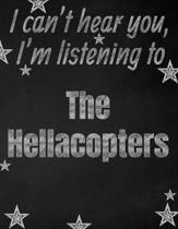 I can't hear you, I'm listening to The Hellacopters creative writing lined notebook: Promoting band fandom and music creativity through writing...one
