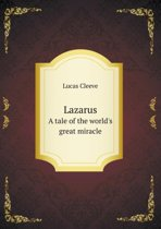 Lazarus a Tale of the World's Great Miracle
