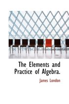 The Elements and Practice of Algebra.