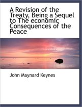 A Revision of the Treaty Being a Sequel to the Economic Consequences of the Peace