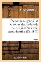 Dictionnaire G n ral Et Raisonn Des Justices de Paix En Mati re Civile, Administrative, Tome 4