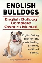 English Bulldogs. English Bulldog Complete Owners Manual. English Bulldog Book for Care, Costs, Feeding, Grooming, Health and Training.
