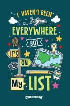 I Haven't Been Everywhere But It's On My List: Calendar, Diary or Journal Gift for Travelers, Vacationers, Tourists, Backpackers, Adventurers, Road Tr