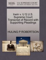Irwin V. U S U.S. Supreme Court Transcript of Record with Supporting Pleadings