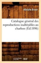 Catalogue G n ral Des Reproductions Inalt rables Au Charbon ( d.1896)