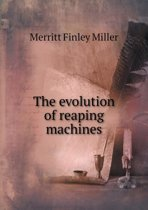 The Evolution of Reaping Machines