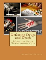 Defeating Drugs and Death: How to Stop Drug Addiction