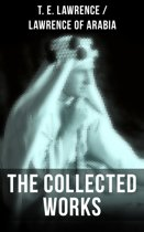 The Collected Works of T. E. Lawrence (Lawrence of Arabia)