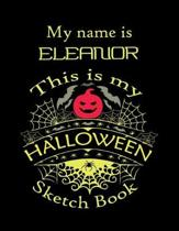 My name is ELEANOR This is my HALLOWEEN Sketch Book: Inspirational and Motivational Halloween Gift for a Special girl