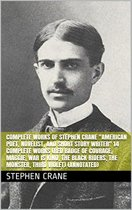 Complete Works of Stephen Crane ''American Poet, Novelist, and Short Story Writer''! 14 Complete Works (Red Badge of Courage, Maggie, War is Kind, The Black Riders, The Monster, Third Violet) (Annotated)