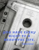 You have every right to a beautiful life.