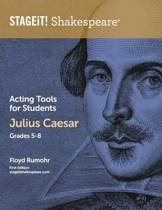 Stageit! Shakespeare Acting Tools for Students - Julius Caesar Grades 5-8