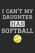 I Can't My Daughter Has Softball - Softball Training Journal - Softball Notebook - Gift for Softball Dad and Mom: Unruled Blank Journey Diary, 110 bla
