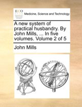 A New System of Practical Husbandry. by John Mills, ... in Five Volumes. Volume 2 of 5