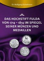 Das Hochstift Fulda von 1714 bis 1814 im Spiegel seiner Münzen und Medaillen