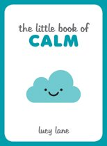 The Little Book of Calm: Tips, Techniques and Quotes to Help You Relax and Unwind