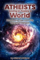 Atheists Living in Today's World. How to Live Free From the Weight of Religion