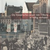 De historische canon van Tilburg in vijftig verhalen