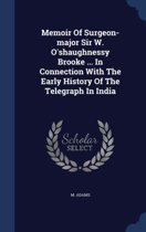 Memoir of Surgeon-Major Sir W. O'Shaughnessy Brooke ... in Connection with the Early History of the Telegraph in India
