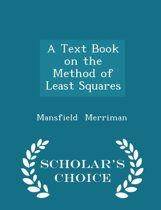 A Text Book on the Method of Least Squares - Scholar's Choice Edition