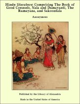 Hindu Literature: Comprising The Book of Good Counsels, Nala and Damayanti, The Ramayana and Sakoontala
