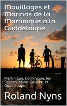 Mouillages et Marinas de la Martinique à la Guadeloupe