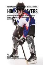 Advanced Nutrition for Recreational Hockey Players