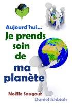 Aujourd'hui... Je prends soin de ma planète