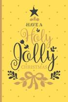 Have a Holy Joly Christmas: Christmas gifts: Small Lined Notebook / Journal To Write In (6'' x 9'') - Cute Christmas Gift Idea