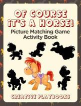 Of Course It's a Horse! Picture Matching Game Activity Book