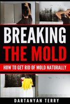 Breaking The Mold: How To Get Rid Of Mold Naturally