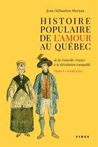 Histoire populaire de l'amour au Québec — Tome I • avant 1760