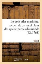 Le Petit Atlas Maritime, Recueil de Cartes Et Plans Des Quatre Parties Du Monde. Tome 5