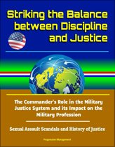 Striking the Balance between Discipline and Justice: The Commander's Role in the Military Justice System and its Impact on the Military Profession - Sexual Assault Scandals and History of Justice