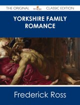 Yorkshire Family Romance - The Original Classic Edition