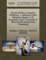 Hondo Drilling Company, Petitioner, V. National Labor Relations Board. U.S. Supreme Court Transcript of Record with Supporting Pleadings