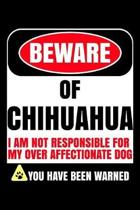 Beware Of Chihuahua I Am Not Responsible For My Over Affectionate Dog You Have Been Warned
