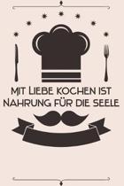 Mit Liebe Kochen ist Nahrung f�r die Seele: Kochbuch Rezepte-Buch liniert DinA 5, um eigene Rezepte und Lieblings-Gerichte zu notieren f�r K�chinnen u