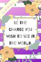 Be The Change You Wish To See In The World.: Purple Stripe Yellow Flowers Social Worker Gift - Softback Writing Book Notebook (6'' x 9'') 120 Lined Page