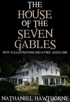 The House of the Seven Gables: With 12 Illustrations and a Free Audio Link.