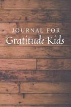 Journal For Gratitude Kids: Gratitude Kids Journal / Notebook / Diary for Birthday Gift or Christmas with Wood Theme