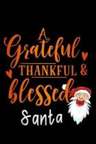grateful thankful & blessed santa Christmas: Lined Notebook / Diary / Journal To Write In 6''x9'' for Thanksgiving. be Grateful Thankful Blessed this fa