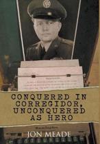 Conquered in Corregidor, Unconquered as Hero