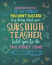 If At First You Don't Succeed Try Doing What Your Substitute Teacher Told You To Do The First Time: Dot Grid Notebook and Appreciation Gift for Replac