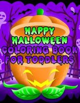 Happy Halloween Coloring Book for Toddlers: Fun Halloween Coloring Pages for boys & Girls - Perfect Gift for Preschoolers & Kindergarten Kids