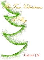 The True Christmas: A Play