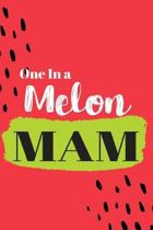 One In a Melon Mam: Cute Family Member Appriciation Diary / Notebook / Journal / Gift Card. Perfect For Birthday or Christmas (6x9 110 bla